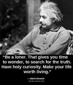 Be a loner, have holy curiosity: Quote About Loner Holy Curiosity