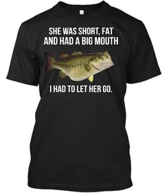 Short Fat and Big Mouth Men T-shirt - Bass Fishing Shirts - Ideas of Bass Fishing Shirts - Short Fat and Big Mouth Men T-shirt She was short Fat and had a big mouth i had to let her go Trout Fishing Bait, Fly Fishing Boats, Bass Fishing Rods, Bass Fishing Tackle, Saltwater Fishing Gear, Bass Fishing Shirts, Trout Fishing Tips, Funny Fishing Shirts, Fly Fishing Gear