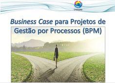 Business Case para Projetos de Gestão por Processos (BPM)