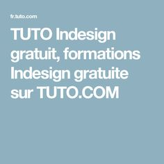 TUTO Indesign gratuit, formations Indesign gratuite sur TUTO.COM Formation Indesign, Formation Photoshop, Communication, Education, Creative, Information, Bts, Graphic Design, Infographic