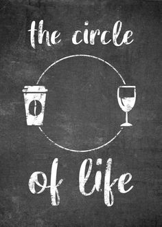 Wine Quotes, Coffee Quotes, Coffee Humor, Coffee Wine, Coffee Art, Coffee Is Life, Coffee Shop, Life Poster, Circle Of Life