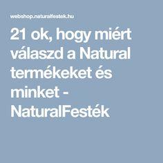 21 ok, hogy miért válaszd a Natural termékeket és minket - NaturalFesték Natural, Blog, Blogging, Nature, Au Natural