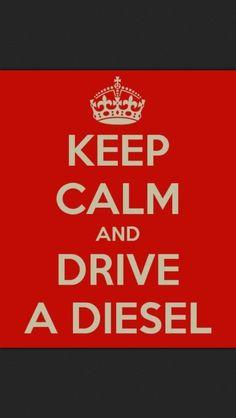 Keep calm and drive a diesel!