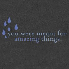 You were meant for amazing things. -Sleeping At Last. Really want an art print of this quote for future Baby Dodd's room.