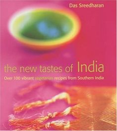 New Tastes of India: Over 100 Vibrant Vegetarian Recipes from Southern India by Das Sreedharan