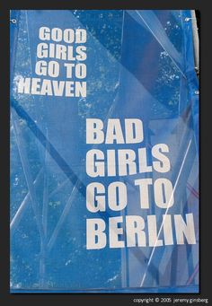 Good girls go to heaven, bad girls go to Berlin. Berlin City, Berlin Wall, Berlin Berlin, Berlin Quotes, Quotes To Live By, Life Quotes, Daily Quotes, Susa, Source Of Inspiration