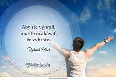 Aby ste vyhrali, musíte očakávať, že vyhráte. -- Richard Bach