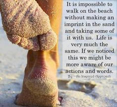 It is impossible to walk on the beach without remembering who you've shared that walk in your past, in the past..great and simple people alike!