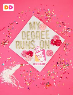 This degree runs on Dunkin'! Show your Dunkin' pride with a DIY graduation cap. Step 1: Cut out the top of a Dunkin' box Step 2: Glue on letters Step 3: Decorate with your favorite things Step 4: Celebrate your accomplishment!