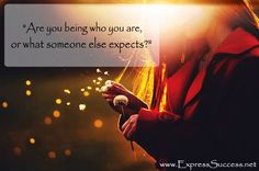Are you being who you are, or what someone else expects? -Joy Pedersen #quote
