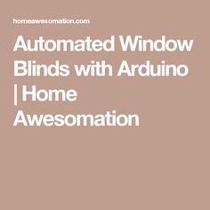 Automated Window Blinds with Arduino | Home Awesomation