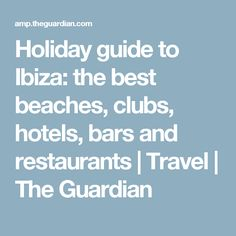 Holiday guide to Ibiza: the best beaches, clubs, hotels, bars and restaurants | Travel | The Guardian