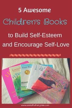 5 Awesome Children's Books to Build Self-Esteem and Encourage Self-Love!: