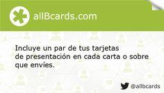 Incluye un par de tus tarjetas de presentación en cada carta o sobre que envíes. www.allBcards.com