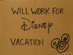 Will Work For Disney Vacation