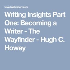 Writing Insights Part One: Becoming a Writer - The Wayfinder - Hugh C. Howey