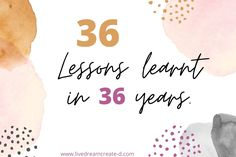 36 LESSONS I'VE LEARNED IN 36 YEARS