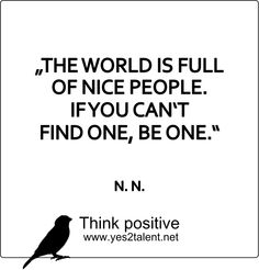 THE #WORLD IS FULL OF #NICE #PEOPLE. IF YOU CAN´T FIND ONE, #BE #ONE #thinkpositive #thinkahead #quopteoftheday #bestoftheday #amazing #style #picoftheday #awesome #beyoutiful #statement #love #live #laugh #behappy #inspiration #motivation #nicepeople #world #beone #benice