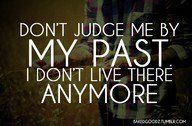 I don't live in my past anymore.