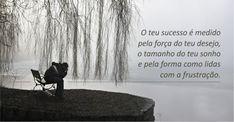 ''O teu sucesso é medido pela força do teu desejo, o tamanho do teu sonho e pela forma como lidas com a frustração.'' - checkthisout.me/BlogdeRuiGabriel-sonha-alto-espera-nada