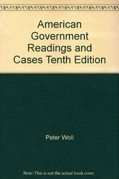 American Government Readings and Cases Tenth Edition by Peter Woll, http://www.amazon.com/dp/067349960X/ref=cm_sw_r_pi_dp_cfx5sb0E0G2SJMAE