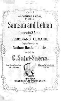 Samson et Dalila Nathan Haskell Dole (1852-1935), English text  Publisher Info.:   New York: G. Schirmer, 1892. Plate 10196.
