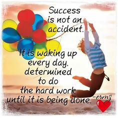 Success is not an accident. It is waking up everyday, determined to do the hardwork until it is being done. - Ermz Teodocio