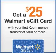 The Xoom international money transfer service is offering a $25 Walmart eGift Card with your first transfer of $100 or more.  http://www.maximizingmoney.com/money-service-offers/xoom-offers-25-walmart-egift-card-with-money-transfer-of-100-or-more/