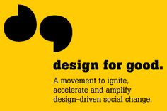 By providing designers with the tools, resources and opportunities to become integral players in social change, Design for Good aims to channel designers and their creative talent toward addressing community needs.