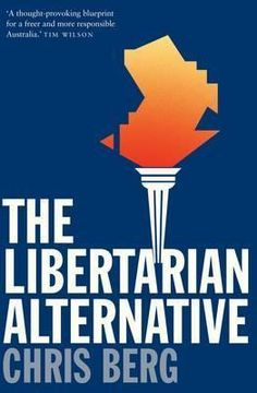 The Libertarian Alternative by Chris Berg. Libertarianism wants government out of your wallet and out of your bedroom. There are few more stale battles in Australian politics than those that pitch right against left. Libertarianism—the philosophy of government that pairs free market economics with social liberalism—presents a vigorous and viable political alternative to the old left–right partisan shouting match. Offering surprising new answers to old questions such as immigration, civil…