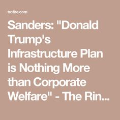"Sanders: ""Donald Trump's Infrastructure Plan is Nothing More than Corporate Welfare"" - The Ring of Fire Network"