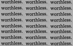 Worthless. God it's so hard not to think like this.