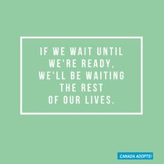 Quit waiting -- start today!