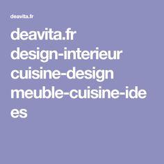 deavita.fr design-interieur cuisine-design meuble-cuisine-idees