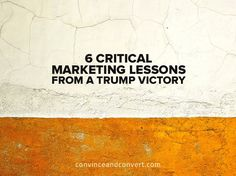 6 Critical Marketing Lessons from a #Trump Victory [video]