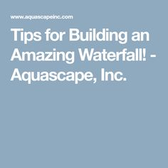 Tips for Building an Amazing Waterfall! - Aquascape, Inc.
