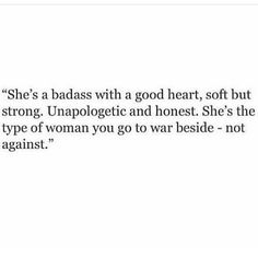 """She's the type of woman you go to war beside - not against"" reminds me of some of my favorite women"