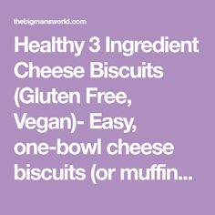 Healthy 3 Ingredient Cheese Biscuits (Gluten Free, Vegan)- Easy, one-bowl cheese biscuits (or muffins and scones) which are light and fluffy and delicious!