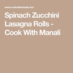 Spinach Zucchini Lasagna Rolls - Cook With Manali