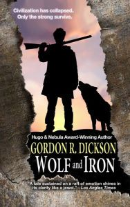 "Wolf and Iron By Gordon R. Dickson - A Hugo Award–winning author delivers a ""superior novel"" (School Library Journal). After civilization falls, scientist  ""Jeebee"" Walther travels across America in order to keep knowledge alive — and helping him on his journey is one lone gray wolf."
