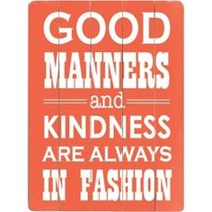 Good manners and kindness are always in fashion at http://quoteforest.com/index.php/posts/Good-manners-and-kindness-are-always-in-fashion-58801