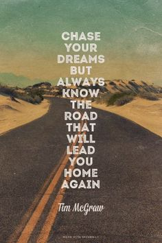 """""""Chase your dreams, but always know the road that will lead you home again."""" """"Chase your dreams, but always know the road that will lead [. Back Home Quotes, Home Quotes And Sayings, Wisdom Quotes, Going Home Quotes, Girl Sayings, Quotes About Leaving Home, Home Qoutes, Quotes About Home, Quirky Quotes"""