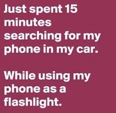Just Spent 15 Minutes Searching For My Phone In My Car While Using My Phone As A Flashlight funny quotes quote jokes lol funny quote funny quotes funny sayings humor quotes that make you laugh quotes that make you smile Humor Mexicano, Sarcastic Quotes, Funny Sarcastic, Funny Humor, Mom Funny, Humor Quotes, Sarcastic Images, Really Funny Quotes, Laugh Quotes