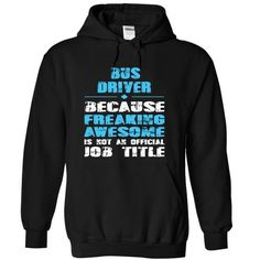 BUS DRIVER Freaking Awesome is not an Official Job Titl - #gift basket #inexpensive gift. ACT QUICKLY => https://www.sunfrog.com/LifeStyle/BUS-DRIVER-Freaking-Awesome-is-not-an-Official-Job-Title-4380-Black-13480947-Hoodie.html?68278