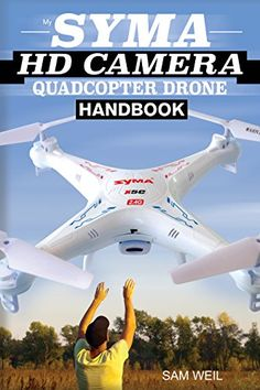 Syma HD Camera RC Quadcopter Drone Handbook: 101 Ways, Tips & Tricks to Get More Out Of Your Syma Drone! (Practical Drone Tips, Tricks & Know How) (English Edition) - http://www.midronepro.com/producto/syma-hd-camera-rc-quadcopter-drone-handbook-101-ways-tips-tricks-to-get-more-out-of-your-syma-drone-practical-drone-tips-tricks-know-how-english-edition/