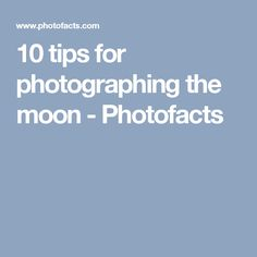 10 tips for photographing the moon - Photofacts