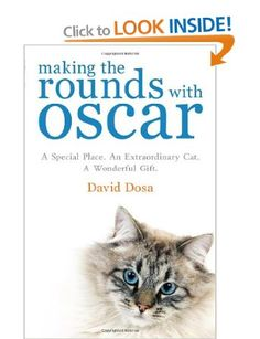 Making the Rounds with Oscar: The Inspirational Story of a Doctor, His Patients and a Very Special Cat: Amazon.co.uk: Dr David Dosa: Books #cats #catbooks