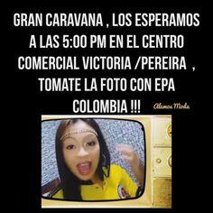 Para tod@s los que hemos reído con Epa Colombia   #Pereira...