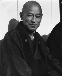 Roshi Suzuki - founder of the first Zen Buddhism center outside of Asia. He was instrumental in popularizing Zen Buddhism in America.