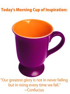 "Today's Morning Cup of Inspiration: ""Our greatest glory is not in never falling but in rising every time we fail."" ~Confucius #inspiration"